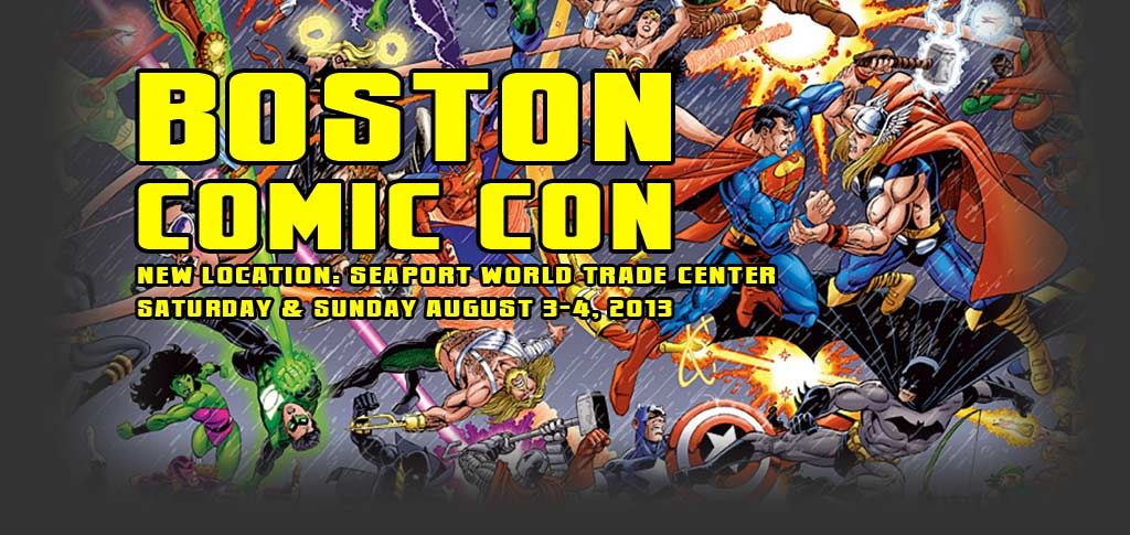 Boston Comic Con - August 3rd and 4th 2013
